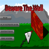 Click here & Play to Beware The Wall the online game !