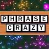 Click here & Play to Phrase Crazy the online game !