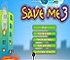 Click here & Play to Save me 3 the online game !
