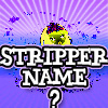 Click here & Play to Stripper Name Finder the online game !